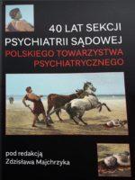 Zamów książkę: 40 LAT SEKCJI PSYCHIATRII SĄDOWEJ PTP